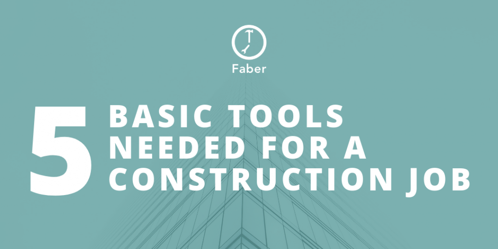 5 Basic Tools Needed for a Construction Job