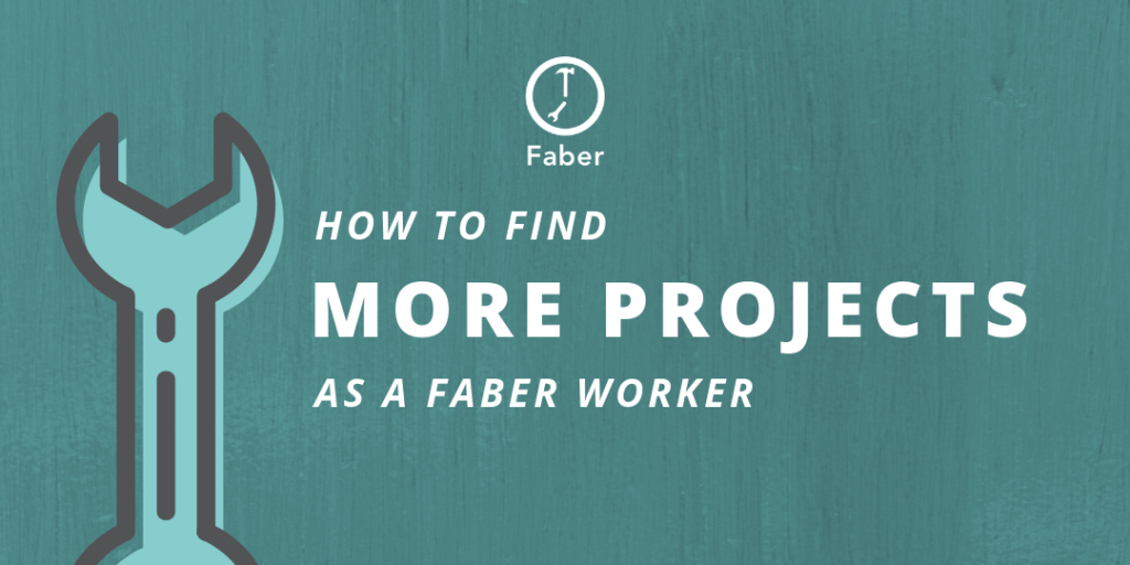 how to find more projects as a faber worker