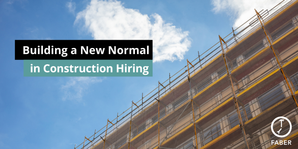 building a new normal in construction hiring